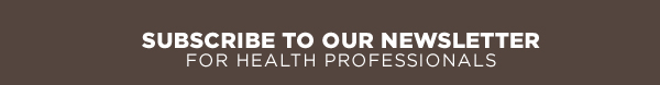 Subscribe to our newsletter for Health Professionals