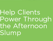 Help clients power through the afternoon slump
