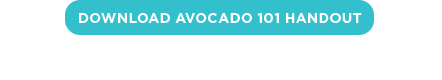 Click here to download the avocado 101 handout