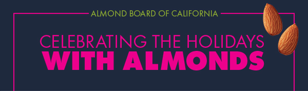 Celebrating the Holidays with Almonds | Almond Board of California | November-December