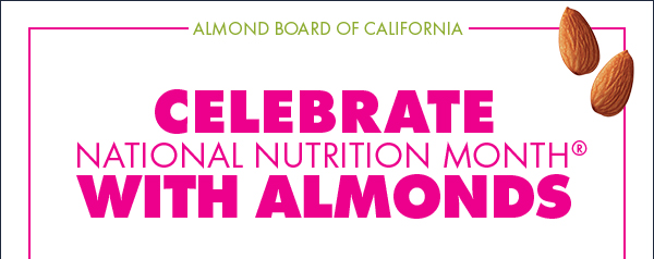 Celebrate National Nutrition Month® with Almonds | Almond Board of California | March 2019