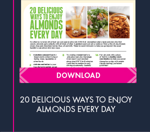 Click here to download the 20 Delicious Ways To Enjoy Almonds Every Day handout