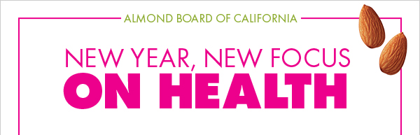 New Year, New Focus on Health | Almond Board of California | January 2019